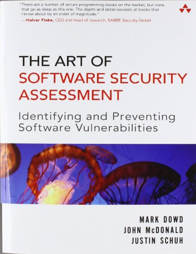 The Art of Software Security Assessment: Identifying and Preventing Software Vulnerabilities - Mark Dowd, John McDonald, Justin Schuh