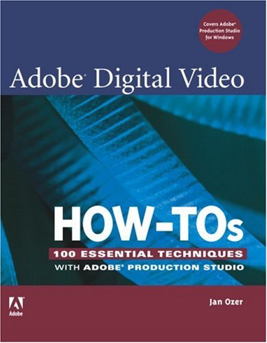 Book Cover: Adobe Digital Video How-Tos: 100 Essential Techniques with Adobe Production Stud