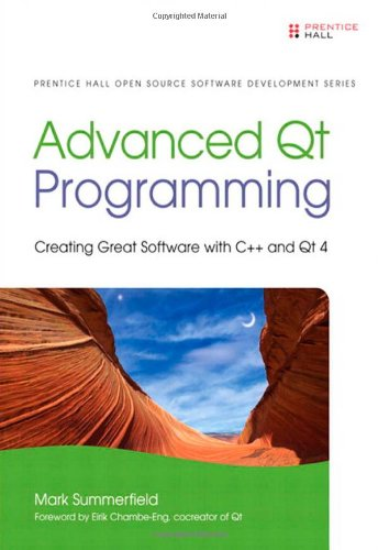 Advanced Qt Programming: Creating Great Software with C++ and Qt 4 (Prentice Hall Open Source Software Development Series)