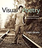 Visual Poetry: A Creative Guide for Making Engaging Digital Photographs by Chris Orwig