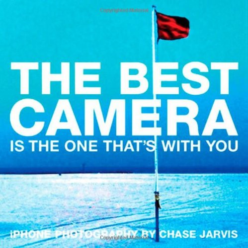 The Best Camera Is The One That's With You: iPhone Photography by Chase Jarvis (Voices That Matter)