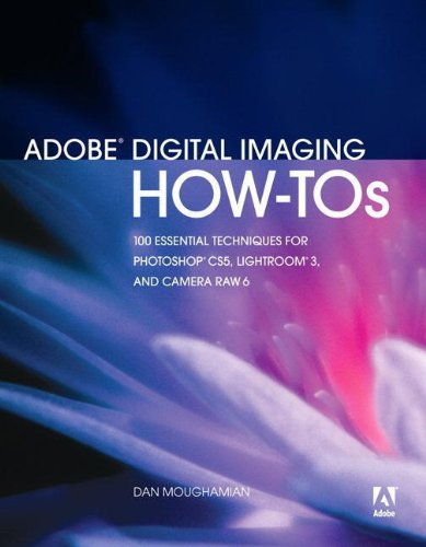 PDF Adobe Digital Imaging How Tos 100 Essential Techniques for Photoshop CS5 Lightroom 3 and Camera Raw 6