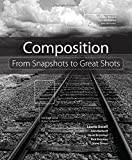Composition: From Snapshots to Great Shots by Laurie Excell, John Batdorff, David Brommer, Rick Rickman, Steve Simon