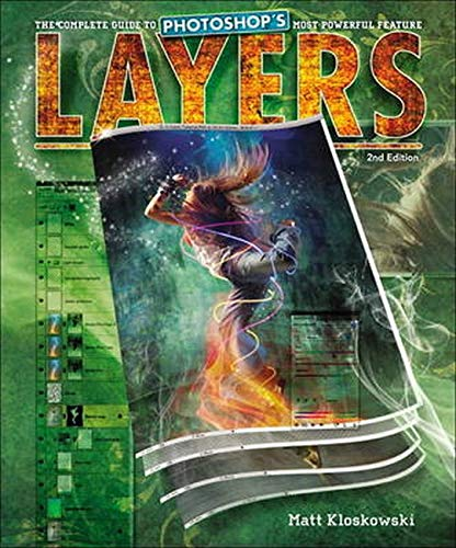 Layers: The Complete Guide to Photoshop's Most Powerful Feature (2nd Edition) - Matt Kloskowski