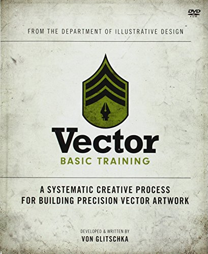 Vector Basic Training: A Systematic Creative Process for Building Precision Vector Artwork - Von Glitschka