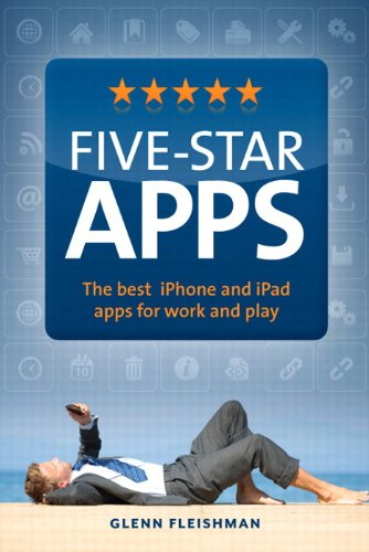 Five-Star Apps: The best iPhone and iPad apps for work and play - Glenn Fleishman