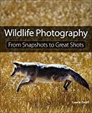 Wildlife Photography: From Snapshots to Great Shots by Laurie Excell