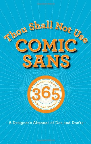 Thou Shall Not Use Comic Sans: 365 Graphic Design Sins and Virtues: A Designer's Almanac of Dos and Don'ts