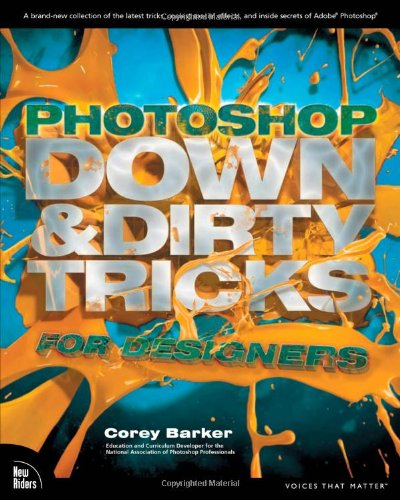 Photoshop Down & Dirty Tricks for Designers - Corey Barker