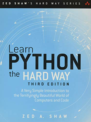 Learn Python the Hard Way: A Very Simple Introduction to the Terrifyingly Beautiful World of Computers and Code (3rd Edition) (Zed Shaw's Hard Way Series) - Zed A. Shaw