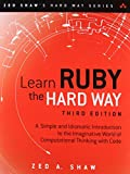 Learn Ruby the Hard Way: A Simple and Idiomatic Introduction to the Imaginative World of Computational Thinking with Code, Third Edition