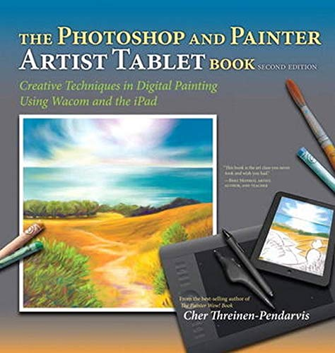 The Photoshop and Painter Artist Tablet Book: Creative Techniques in Digital Painting Using Wacom and the iPad (2nd Edition) - Cher Threinen-Pendarvis