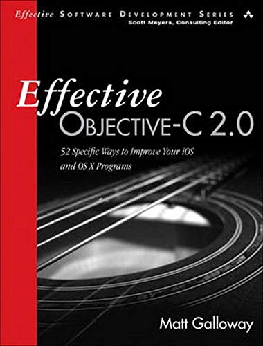 Effective Objective-C 2.0: 52 Specific Ways to Improve Your iOS and OS X Programs (Effective Software Development Series) - Matt Galloway