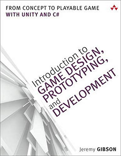 Introduction to Game Design, Prototyping, and Development: From Concept to Playable Game with Unity and C# - Jeremy Gibson Bond