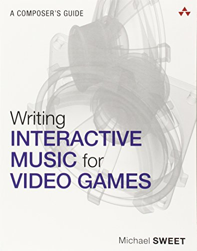 Writing Interactive Music for Video Games: A Composer's Guide (Game Design) - Michael Sweet