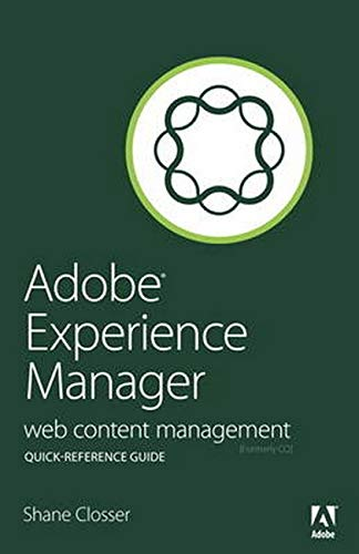 Adobe Experience Manager Quick-Reference Guide: Web Content Management [formerly CQ] - Shane Closser