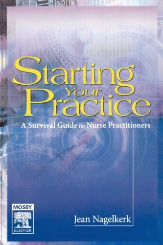 STARTING YOUR PRACTICE: A SURVIVAL GUIDE FOR NURSE PRACTITIONERS