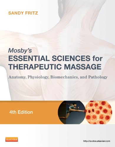MOSBY'S ESSENTIAL SCIENCES FOR THERAPEUTIC MASSAGE: ANATOMY, PHYSIOLOGY, BIOMECHANICS, AND PATHOLOGY 4ED