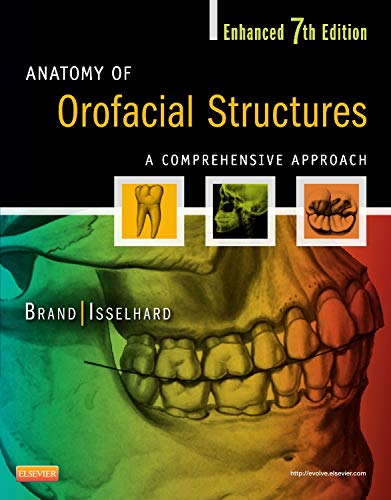 Anatomy of Orofacial Structures - Enhanced 7th Edition: A Comprehensive Approach, 7e (Anatomy of Orofacial Structures (Brand)) - Richard W Brand BS DDS FACD, Donald E Isselhard BS DDS FAGD MAGD