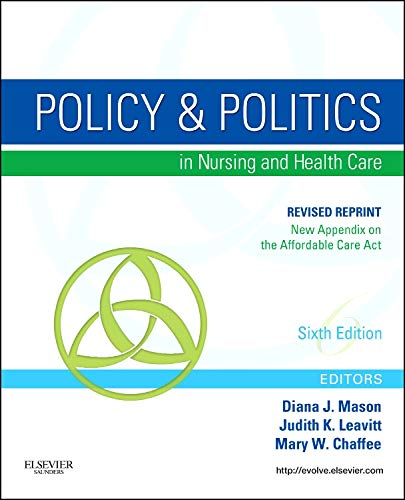 Policy and Politics in Nursing and Healthcare - Revised Reprint, 6e (Mason, Policy and Politics in Nursing and Health Care) - Diana J. Mason RN PhD FAAN, Judith K. Leavitt RN MEd FAAN, Mary W. Chaffee RN PhD FAAN