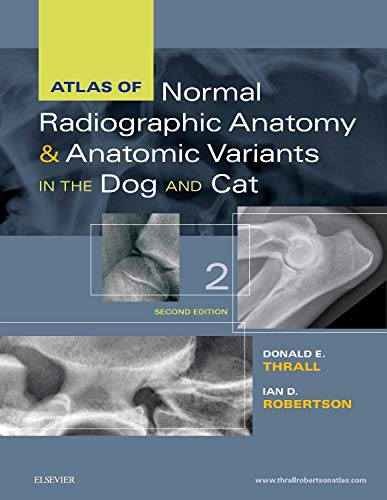 Atlas of Normal Radiographic Anatomy and Anatomic Variants in the Dog and Cat, 2e - Donald E. Thrall DVM PhD DACVR, Ian D. Robertson BVSc DACVR