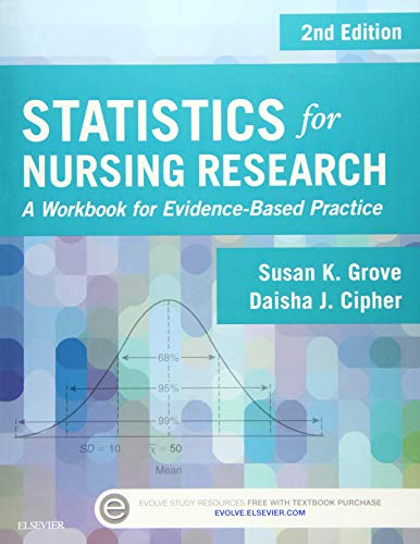 Statistics for Nursing Research: A Workbook for Evidence-Based Practice, 2e - Susan K. Grove PhD RN ANP-BC GNP-BC, Daisha J. Cipher PhD