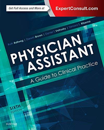 Physician assistant [electronic resource] : guide to clinical practice / [edited by] Ruth Ballweg, Darwin Brown, Daniel T. Vetrosky, Tamara S. Ritsema.
