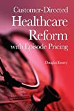Customer-Directed Healthcare Reform with Episode Pricing