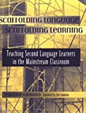 Scaffolding Language, Scaffolding Learning: Teaching Second Language Learners in the Mainstream Classroom