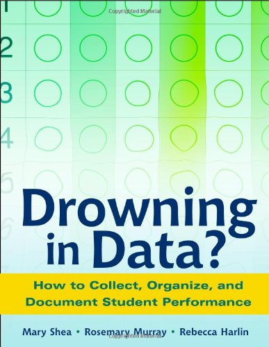 Drowning in Data: Strategies for Collecting, Organizing and Reporting Information on Students' Performance