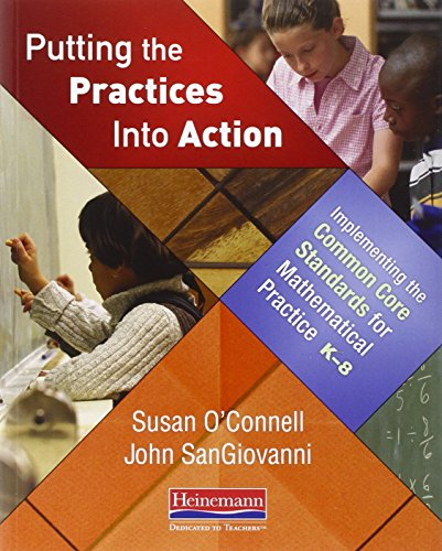 Putting the Practices Into Action: Implementing the Common Core Standards for Mathematical Practice, K-8, O'Connell, Susan; SanGiovanni, John