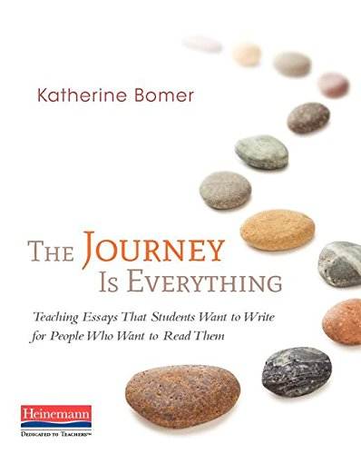 The Journey Is Everything: Teaching Essays That Students Want to Write for People Who Want to Read Them