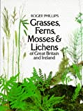 Grasses, Ferns, Mosses and Lichens of Great Britain by Roger Phillips (Paperback)