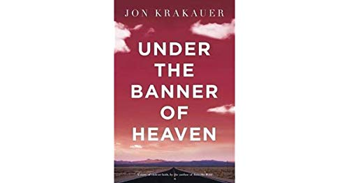 Under the Banner of Heaven: A Story of Violent Faith, by Krakauer, Jon