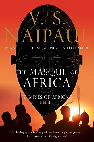 The Masque of Africa: Glimpses of African Belief. V.S. Naipaul