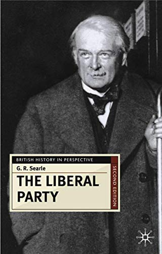 The Liberal Party: Triumph and Disintegration, 1886-1929 (British History in Perspective)