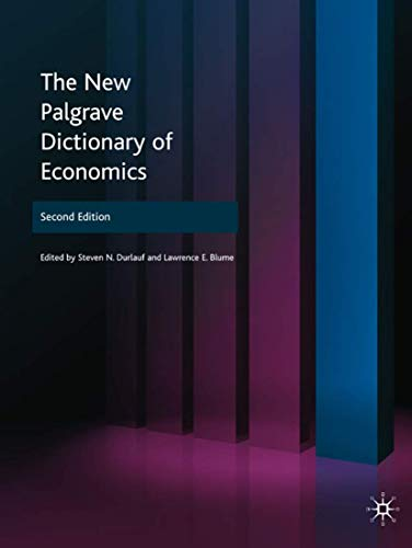 The New Palgrave Dictionary of Economics, Steven N. Durlauf; Lawrence E. Blume, 2008