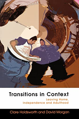 Transitions in Context: Leaving home, independence and adulthood, Holdsworth,Clare; Morgan,David