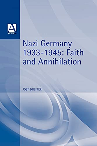 Nazi Germany 1933-1945: Faith and Annihilation (Hodder Arnold Publication), D�lffer, Jost