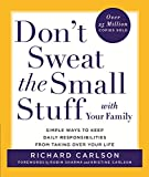 Don't Sweat the Small Stuff with Your Family: Simple Ways to Keep Loved Ones and Household Chaos from Taking Over Your Life