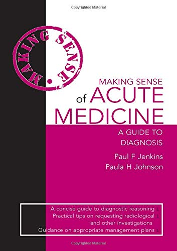 Making Sense of Acute Medicine: A Guide to Diagnosis (Hodder Arnold Publication)