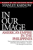 In Our Image: America\'s Empire in the Philippines