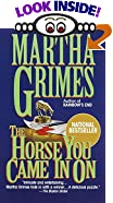 The Horse You Came In On by  Martha Grimes (Mass Market Paperback - June 1996)