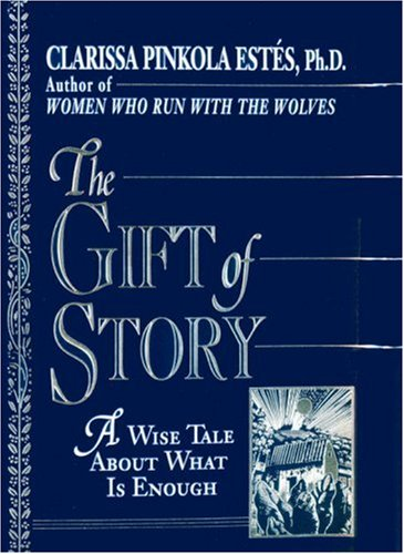 The Gift of Story: A Wise Tale About What is Enough, Estes, Clarissa Pinkola