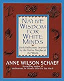 Native Wisdom for White Minds by ANNE WILSON SCHAEF (Paperback)