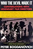 Who the Devil Made It : Conversations with Legendary Film Directors - book cover picture