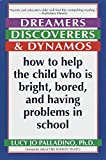 Dreamers, Discoverers and Dynamos : How to Help the Child Who Is Bright, Bored and Having Problems in School