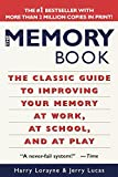: The Memory Book : The Classic Guide to Improving Your Memory at Work, at School, and at Play