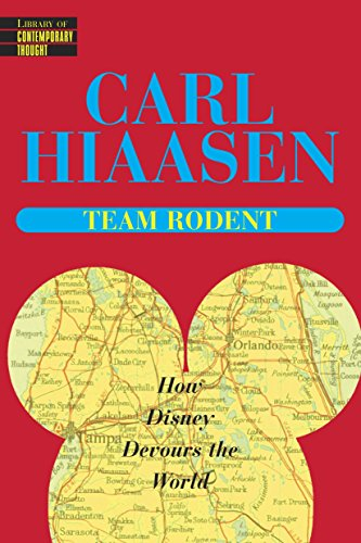 Team Rodent : How Disney Devours the World, Carl Hiaasen