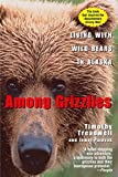  : Among Grizzlies : Living with Wild Bears in Alaska
